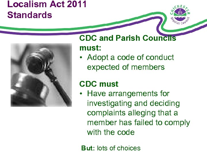 Localism Act 2011 Standards CDC and Parish Councils must: • Adopt a code of