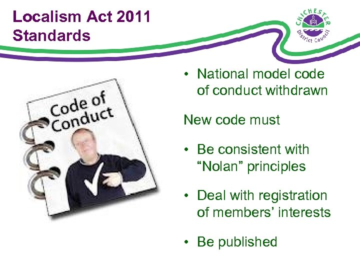 Localism Act 2011 Standards • National model code of conduct withdrawn New code must