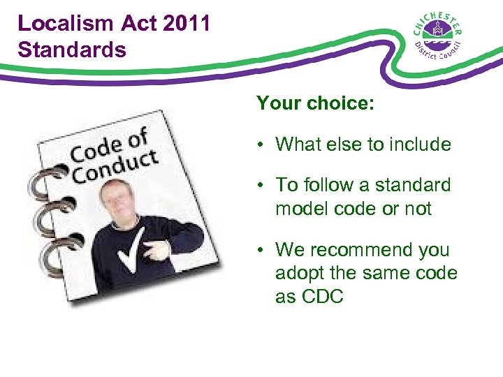 Localism Act 2011 Standards Your choice: • What else to include • To follow