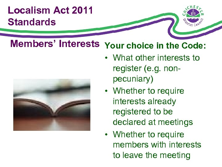 Localism Act 2011 Standards Members' Interests Your choice in the Code: • What other
