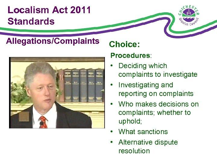 Localism Act 2011 Standards Allegations/Complaints Choice: Procedures: • Deciding which complaints to investigate •