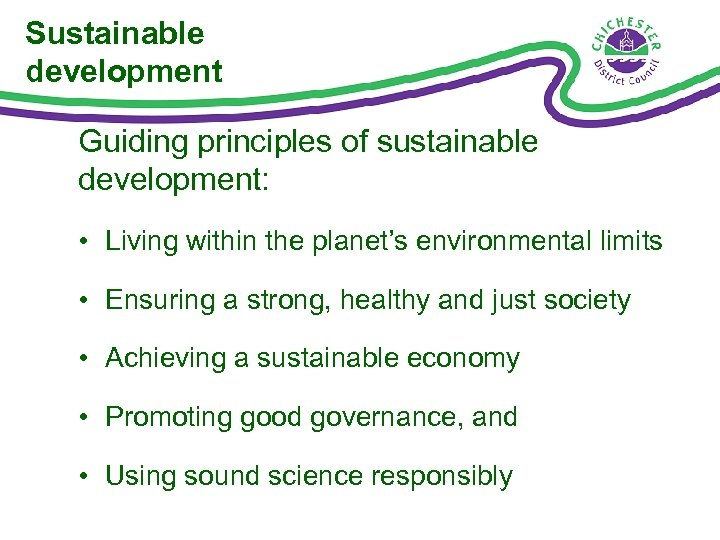 Sustainable development Guiding principles of sustainable development: • Living within the planet's environmental limits