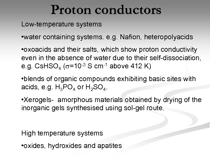 Proton conductors Low-temperature systems • water containing systems. e. g. Nafion, heteropolyacids • oxoacids