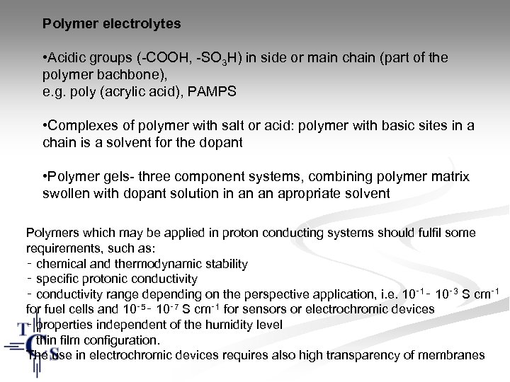 Polymer electrolytes • Acidic groups (-COOH, -SO 3 H) in side or main chain