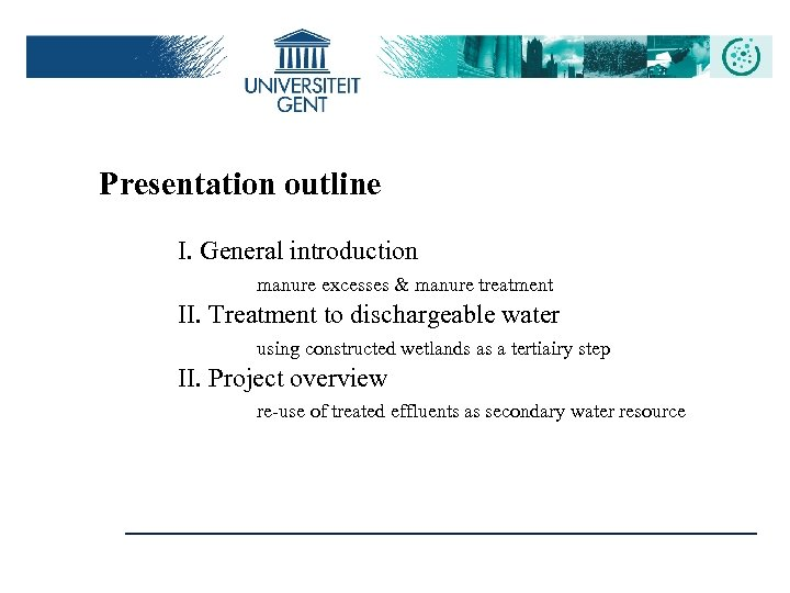 Presentation outline I. General introduction manure excesses & manure treatment II. Treatment to dischargeable