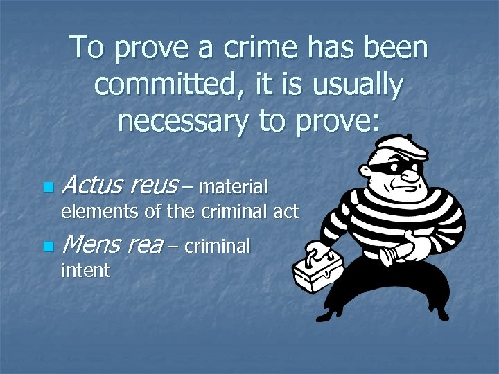 To prove a crime has been committed, it is usually necessary to prove: n