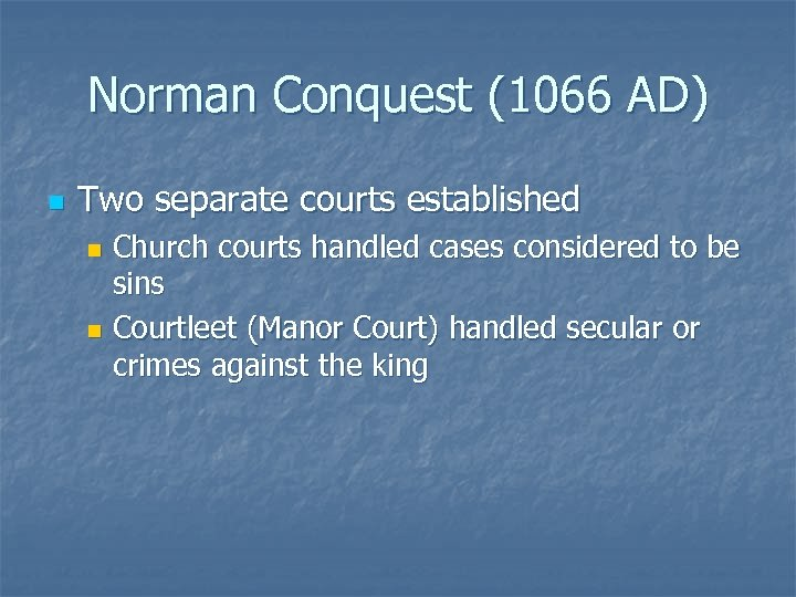 Norman Conquest (1066 AD) n Two separate courts established Church courts handled cases considered