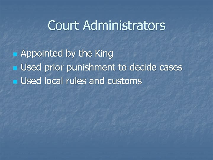 Court Administrators n n n Appointed by the King Used prior punishment to decide