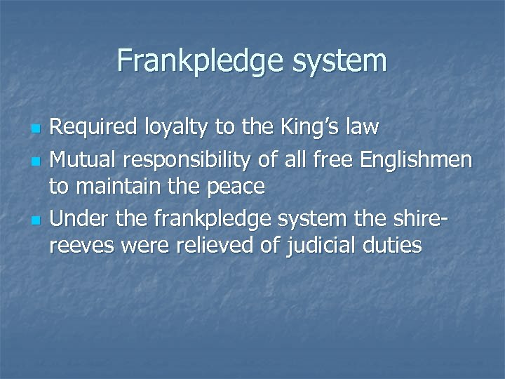 Frankpledge system n n n Required loyalty to the King's law Mutual responsibility of