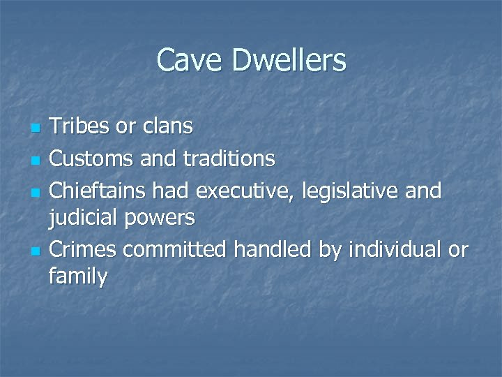 Cave Dwellers n n Tribes or clans Customs and traditions Chieftains had executive, legislative
