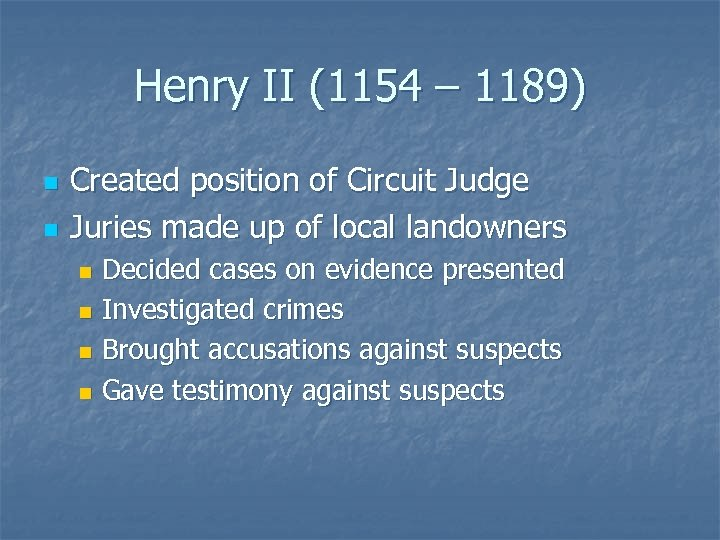 Henry II (1154 – 1189) n n Created position of Circuit Judge Juries made