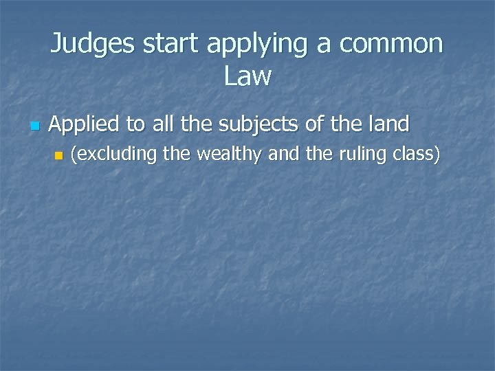 Judges start applying a common Law n Applied to all the subjects of the