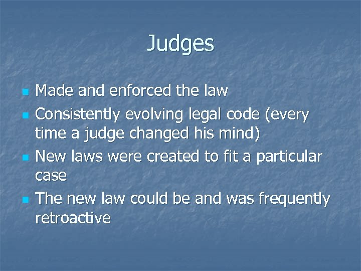 Judges n n Made and enforced the law Consistently evolving legal code (every time