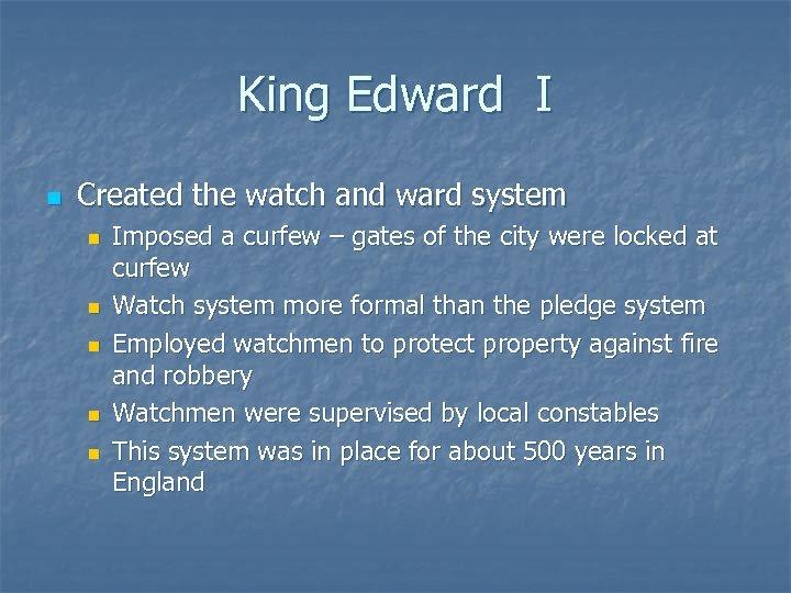 King Edward I n Created the watch and ward system n n n Imposed
