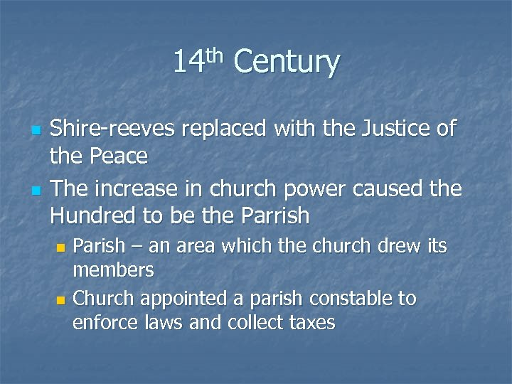 14 th Century n n Shire-reeves replaced with the Justice of the Peace The