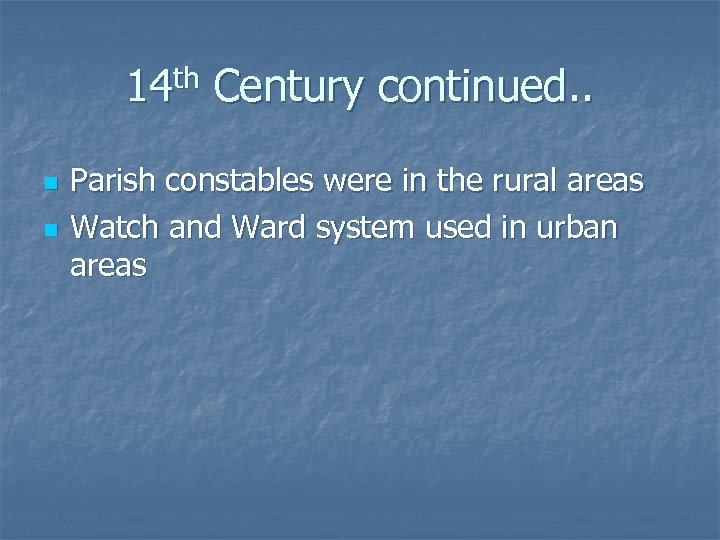 14 th Century continued. . n n Parish constables were in the rural areas