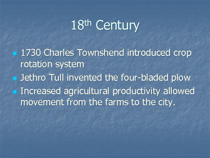 18 th Century n n n 1730 Charles Townshend introduced crop rotation system Jethro