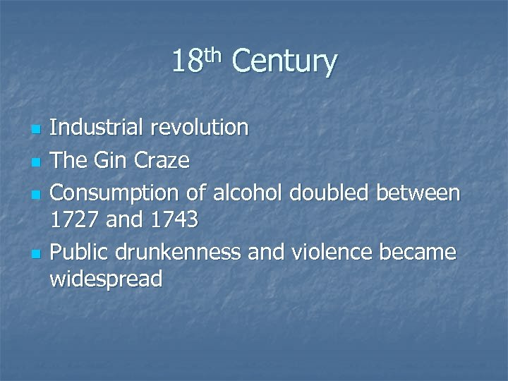 18 th Century n n Industrial revolution The Gin Craze Consumption of alcohol doubled
