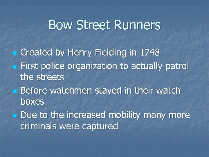 Bow Street Runners n n Created by Henry Fielding in 1748 First police organization
