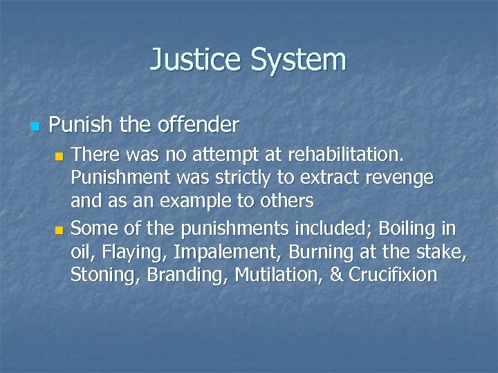 Justice System n Punish the offender There was no attempt at rehabilitation. Punishment was