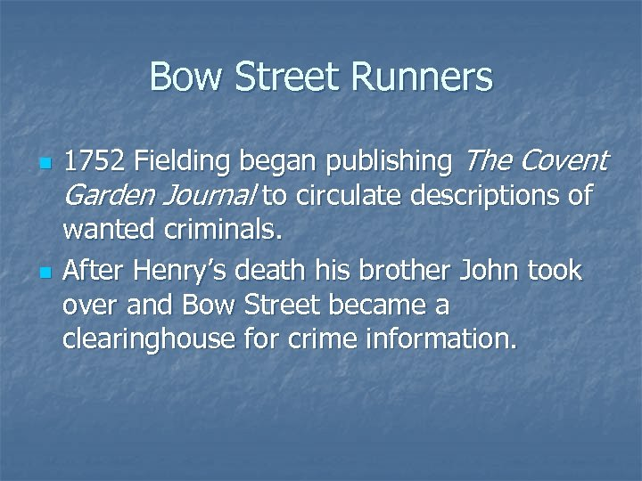 Bow Street Runners n n 1752 Fielding began publishing The Covent Garden Journal to