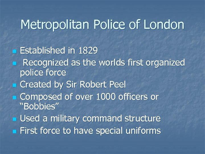 Metropolitan Police of London n n n Established in 1829 Recognized as the worlds