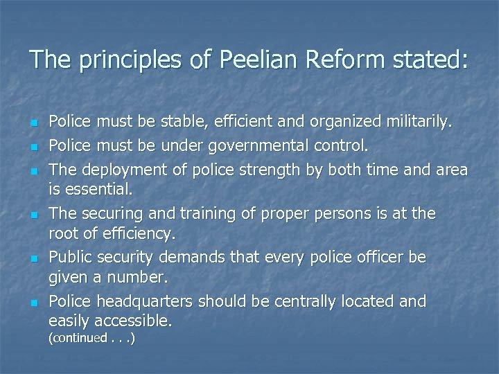 The principles of Peelian Reform stated: n n n Police must be stable, efficient