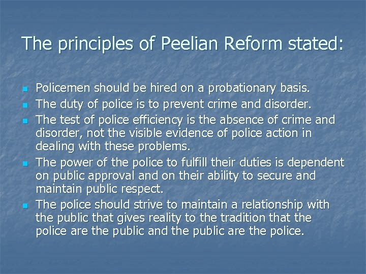 The principles of Peelian Reform stated: n n n Policemen should be hired on
