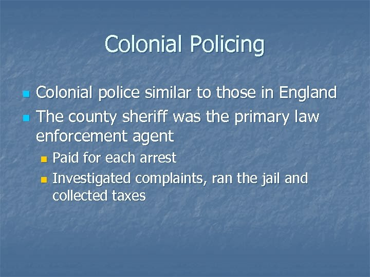 Colonial Policing n n Colonial police similar to those in England The county sheriff