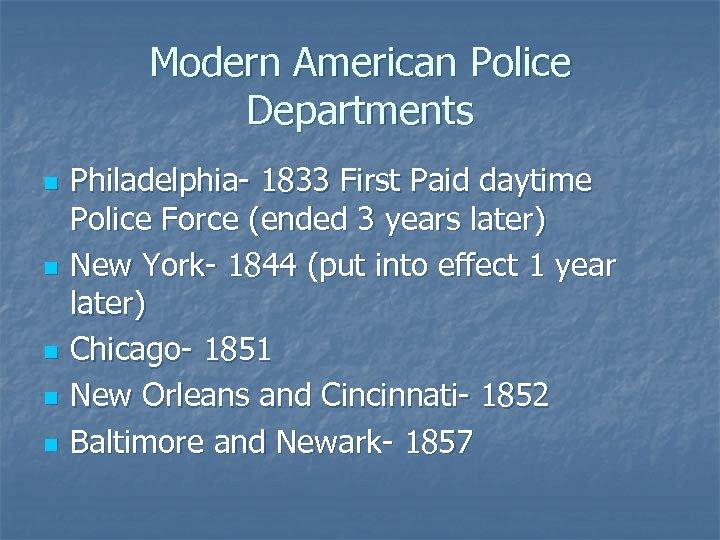 Modern American Police Departments n n n Philadelphia- 1833 First Paid daytime Police Force