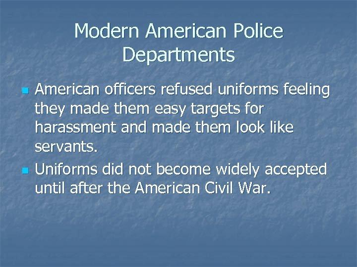Modern American Police Departments n n American officers refused uniforms feeling they made them