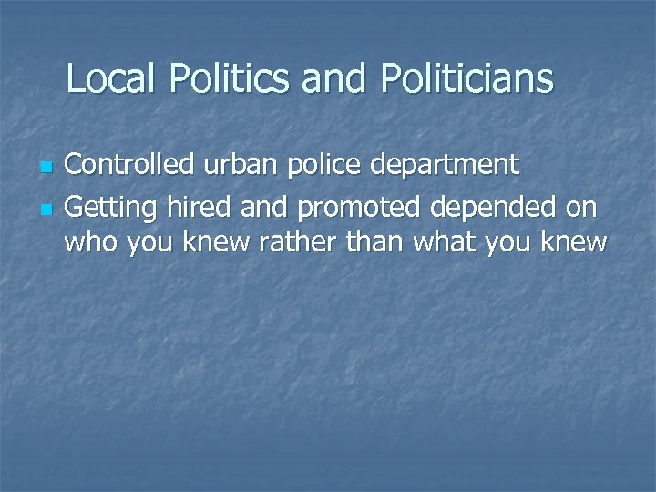 Local Politics and Politicians n n Controlled urban police department Getting hired and promoted
