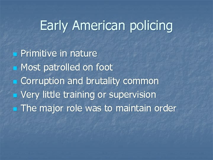 Early American policing n n n Primitive in nature Most patrolled on foot Corruption