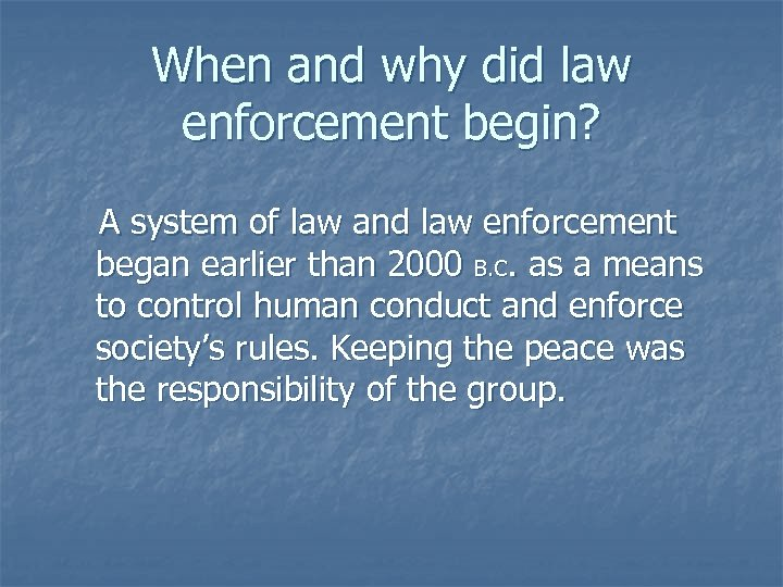 When and why did law enforcement begin? A system of law and law enforcement