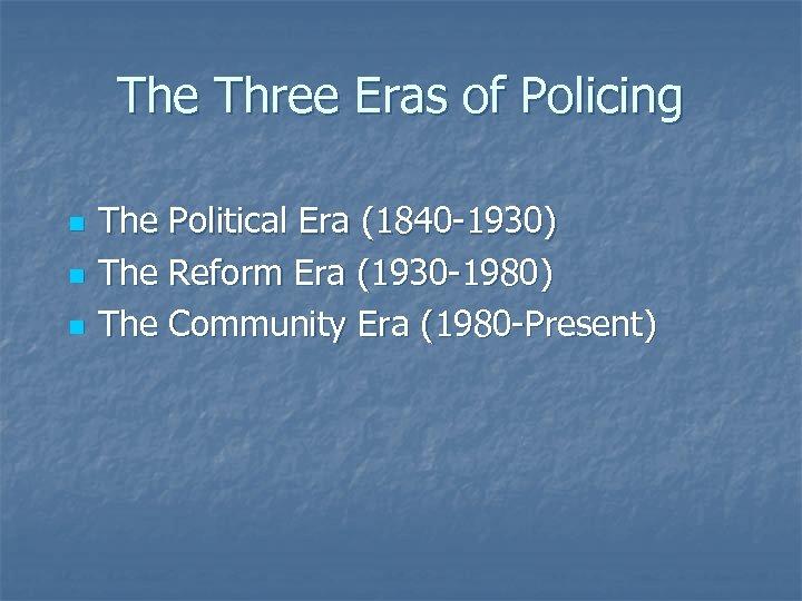 The Three Eras of Policing n n n The Political Era (1840 -1930) The