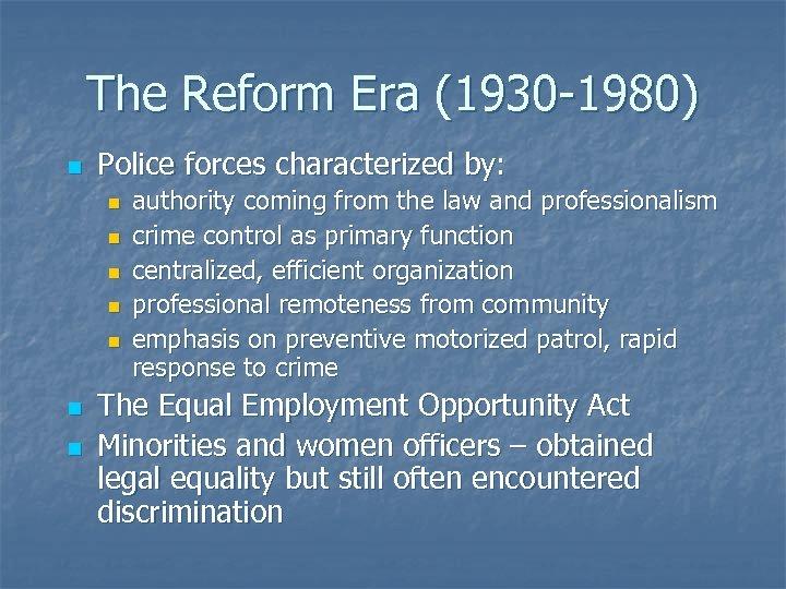 The Reform Era (1930 -1980) n Police forces characterized by: n n n n