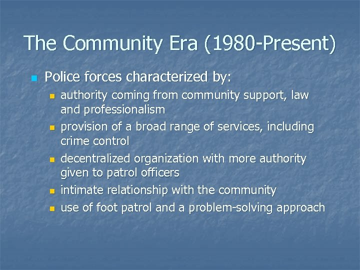 The Community Era (1980 -Present) n Police forces characterized by: n n n authority