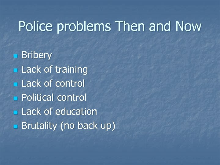 Police problems Then and Now n n n Bribery Lack of training Lack of