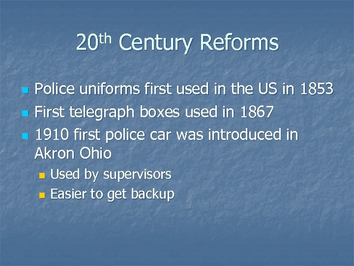 20 th Century Reforms n n n Police uniforms first used in the US