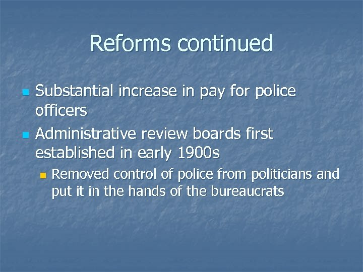 Reforms continued n n Substantial increase in pay for police officers Administrative review boards