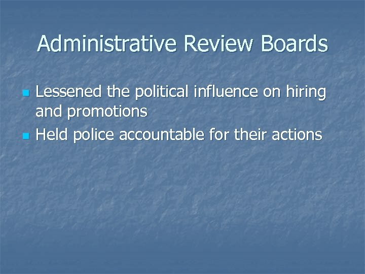 Administrative Review Boards n n Lessened the political influence on hiring and promotions Held