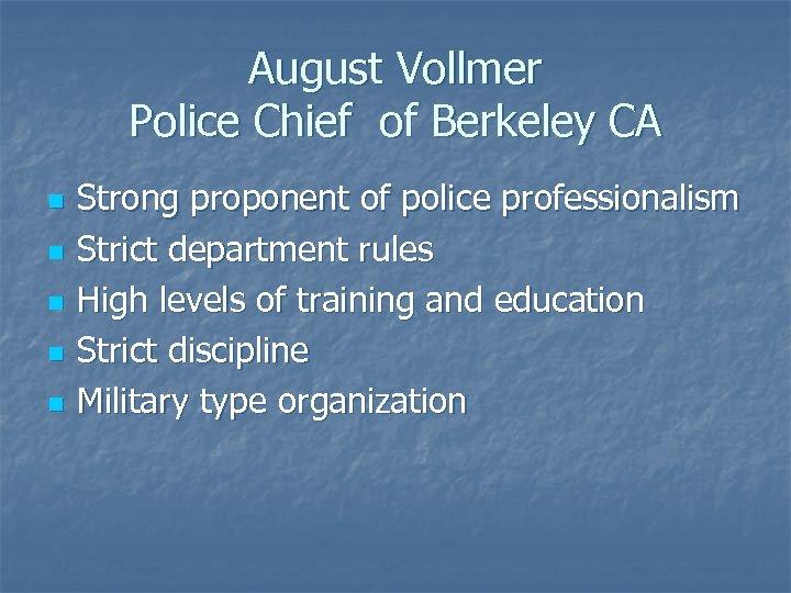 August Vollmer Police Chief of Berkeley CA n n n Strong proponent of police