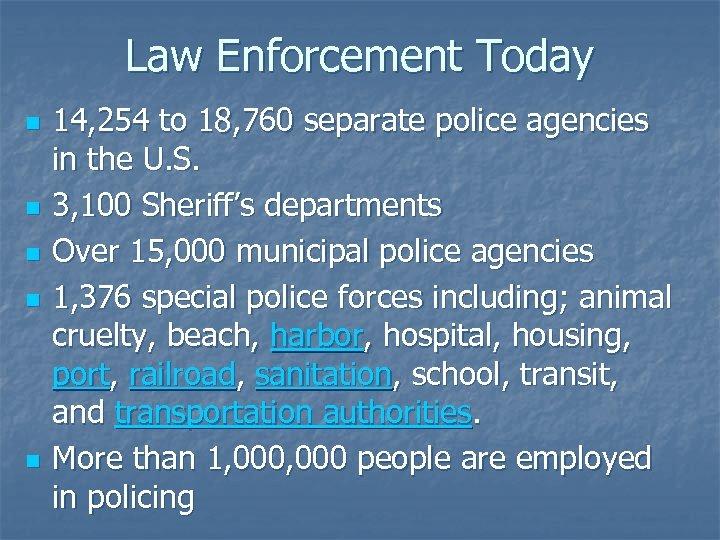 Law Enforcement Today n n n 14, 254 to 18, 760 separate police agencies
