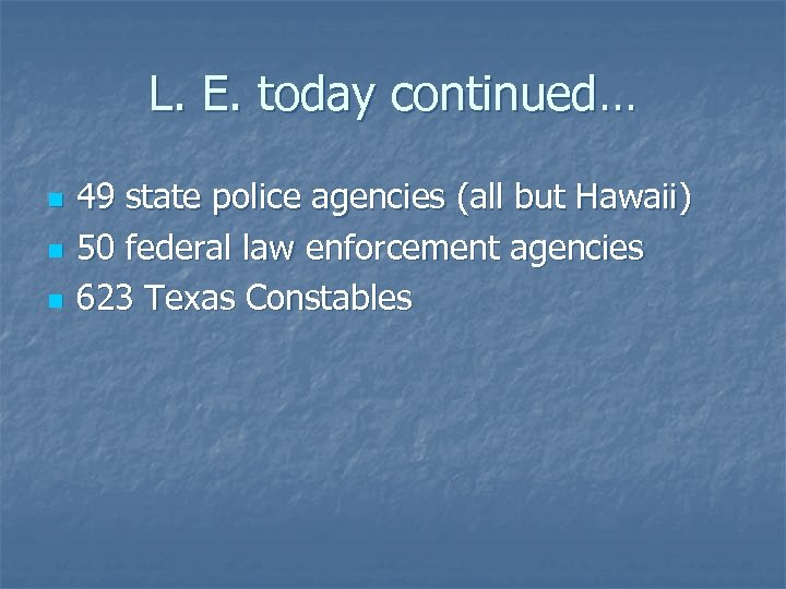 L. E. today continued… n n n 49 state police agencies (all but Hawaii)