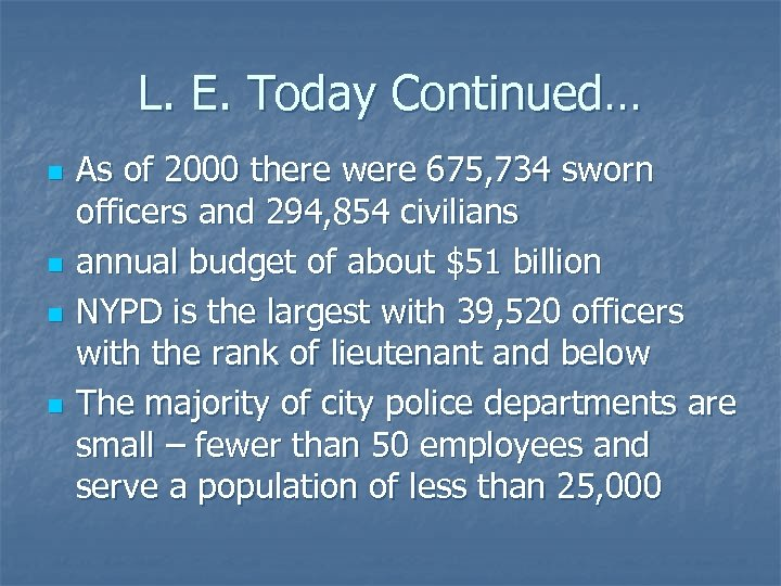 L. E. Today Continued… n n As of 2000 there were 675, 734 sworn