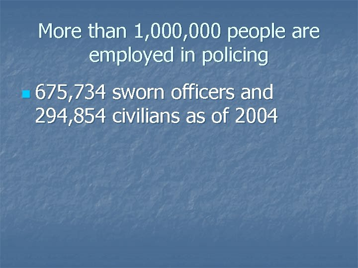 More than 1, 000 people are employed in policing n 675, 734 sworn officers