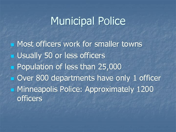 Municipal Police n n n Most officers work for smaller towns Usually 50 or