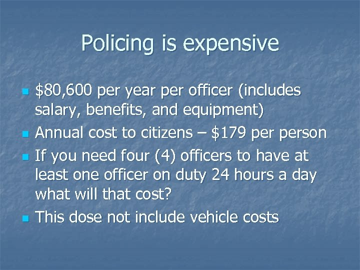 Policing is expensive n n $80, 600 per year per officer (includes salary, benefits,