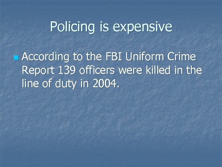 Policing is expensive n According to the FBI Uniform Crime Report 139 officers were