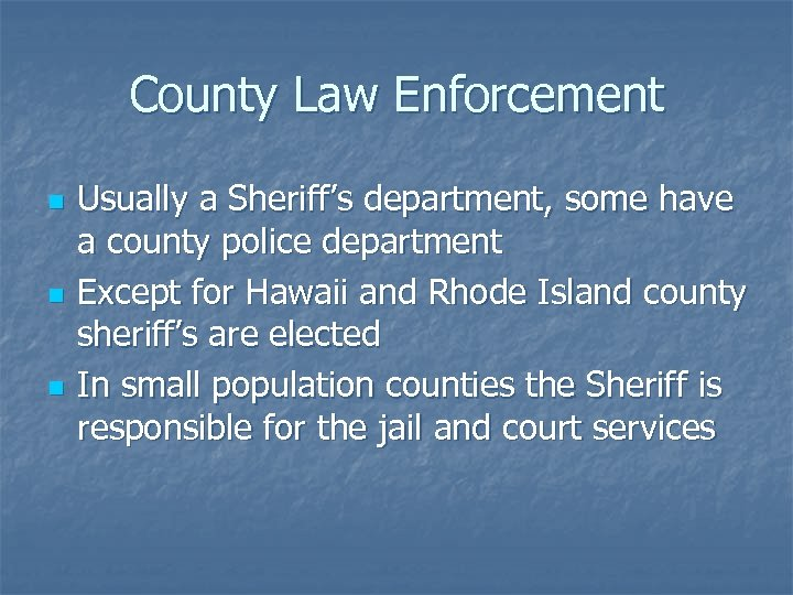 County Law Enforcement n n n Usually a Sheriff's department, some have a county